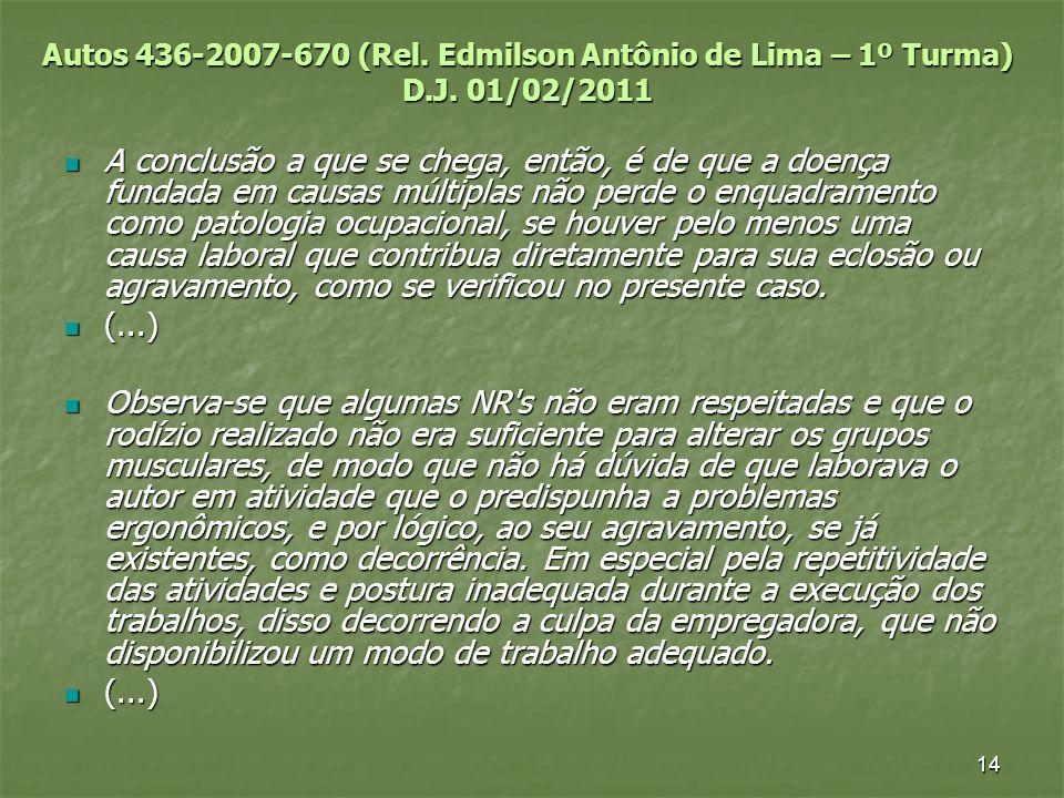 14 Autos 436-2007-670 (Rel. Edmilson Antônio de Lima – 1º Turma) D.J. 01/02/2011 A conclusão a que se chega, então, é de que a doença fundada em causa
