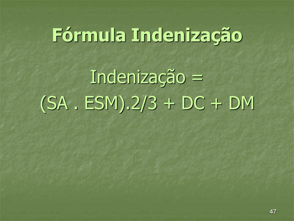 47 Fórmula Indenização Indenização = (SA. ESM).2/3 + DC + DM