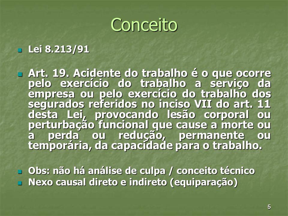 5 Conceito Lei 8.213/91 Lei 8.213/91 Art. 19. Acidente do trabalho é o que ocorre pelo exercício do trabalho a serviço da empresa ou pelo exercício do