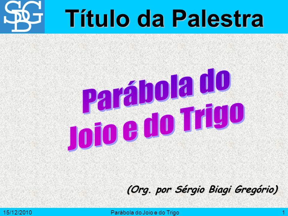 15/12/2010Parábola do Joio e do Trigo12 Vigilância e oração atenuam as investidas do maligno.