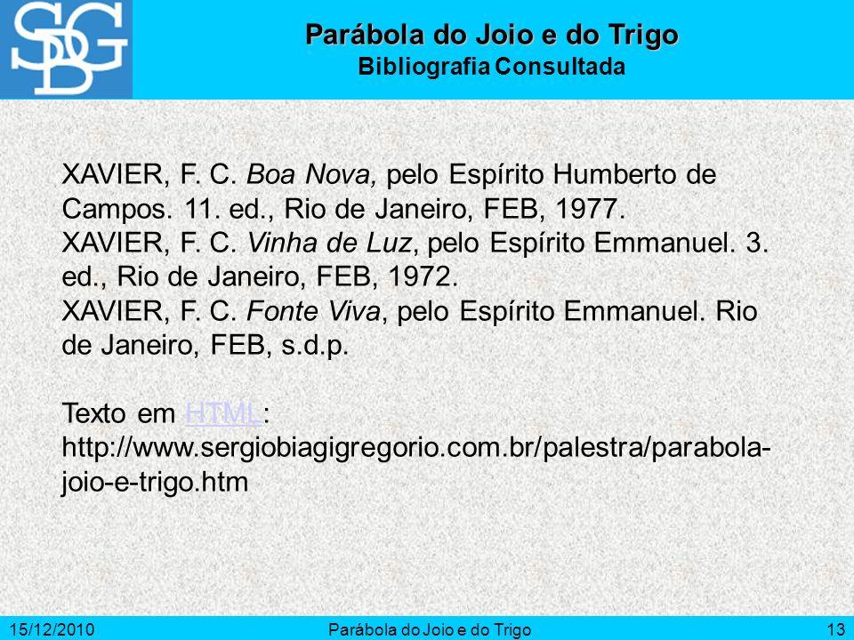 15/12/2010Parábola do Joio e do Trigo13 Parábola do Joio e do Trigo Bibliografia Consultada XAVIER, F. C. Boa Nova, pelo Espírito Humberto de Campos.