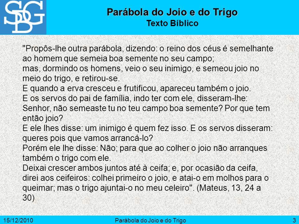 15/12/2010Parábola do Joio e do Trigo4 Explicação da Parábola O que semeia a boa semente é o filho do homem.