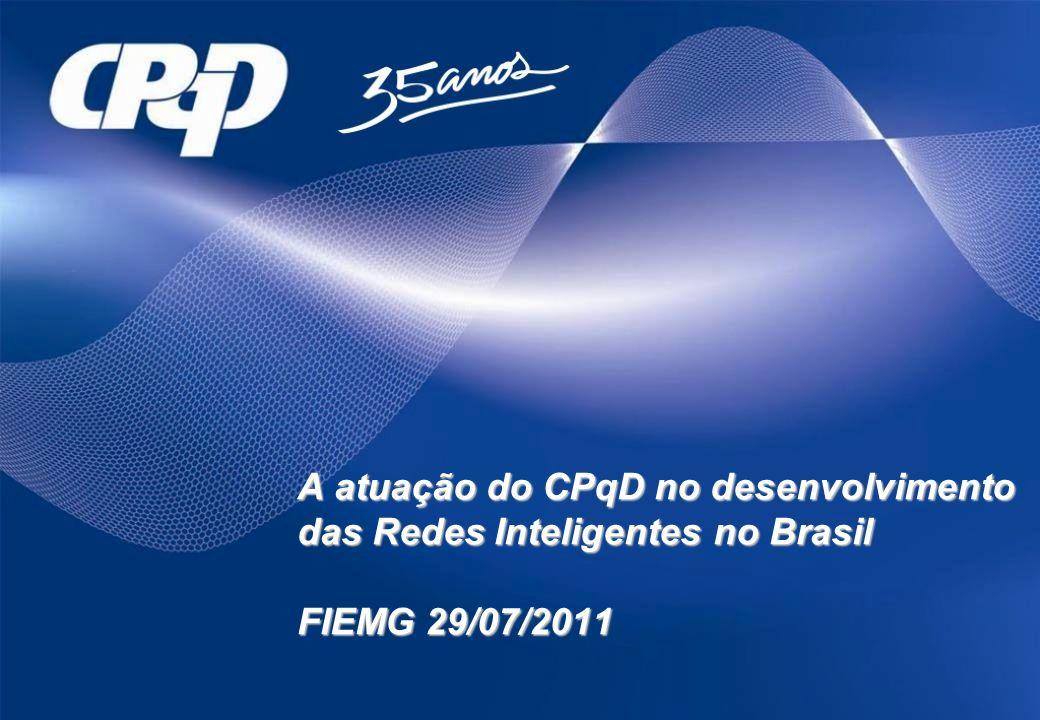 A atuação do CPqD no desenvolvimento das Redes Inteligentes no Brasil FIEMG 29/07/2011