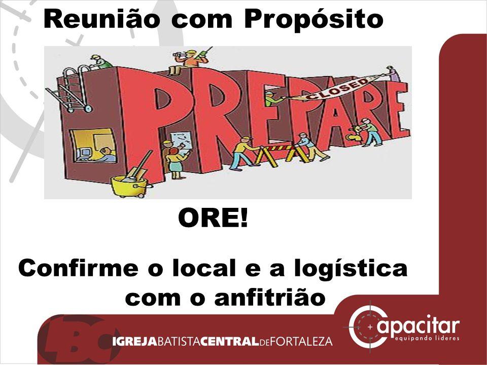 Click to edit Master subtitle style Reunião com Propósito ORE! Confirme o local e a logística com o anfitrião