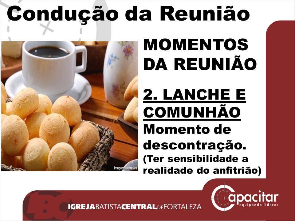 Click to edit Master subtitle style Condução da Reunião MOMENTOS DA REUNIÃO 2. LANCHE E COMUNHÃO Momento de descontração. (Ter sensibilidade a realida