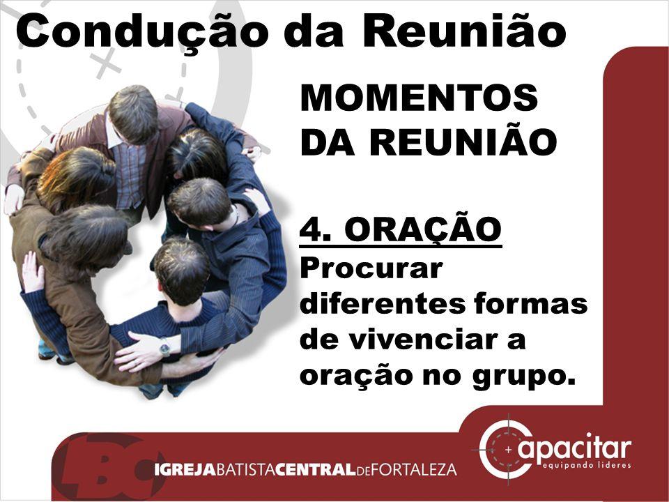 Click to edit Master subtitle style Condução da Reunião MOMENTOS DA REUNIÃO 4. ORAÇÃO Procurar diferentes formas de vivenciar a oração no grupo.