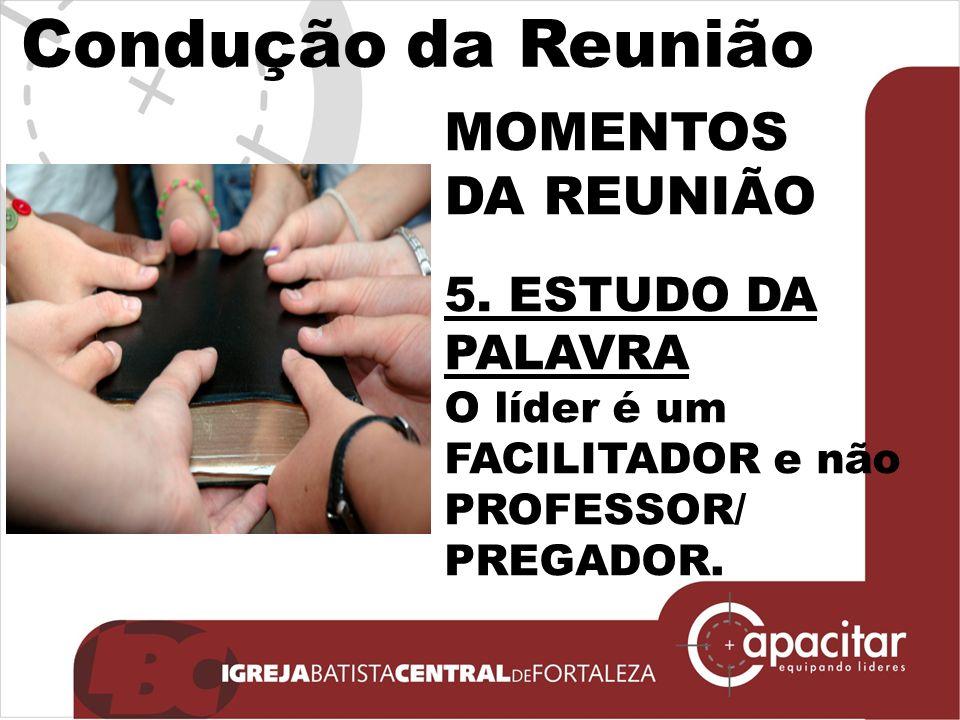 Click to edit Master subtitle style Condução da Reunião MOMENTOS DA REUNIÃO 5. ESTUDO DA PALAVRA O líder é um FACILITADOR e não PROFESSOR/ PREGADOR.