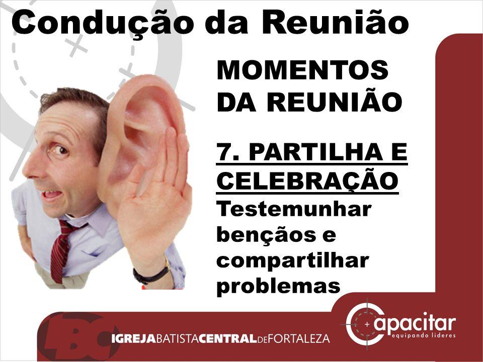 Click to edit Master subtitle style Condução da Reunião MOMENTOS DA REUNIÃO 7. PARTILHA E CELEBRAÇÃO Testemunhar bençãos e compartilhar problemas