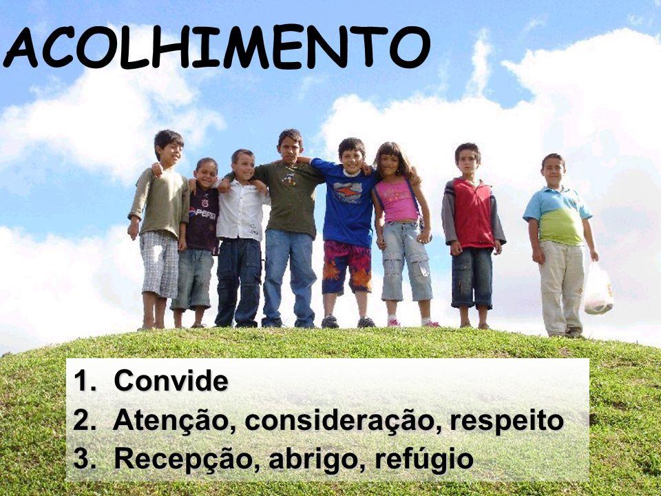 Click to edit Master subtitle style 09/04/13 1. Convide 2. Atenção, consideração, respeito 3. Recepção, abrigo, refúgio ACOLHIMENTO