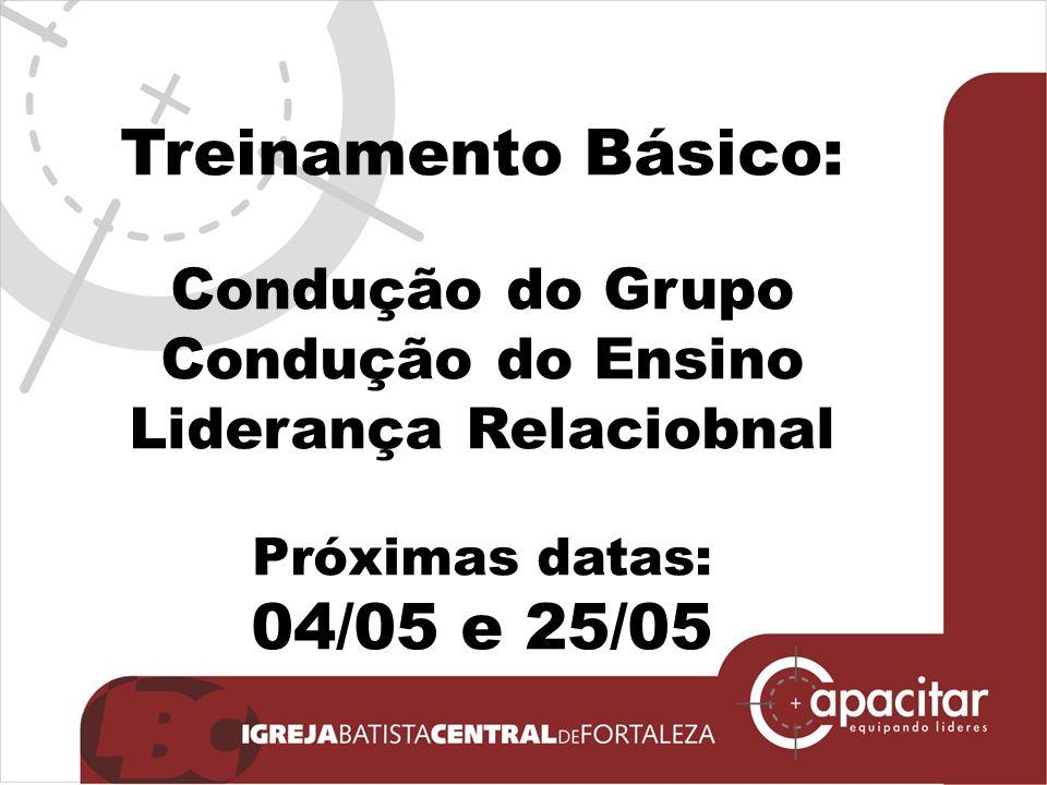 Treinamento Básico: Condução do Grupo Condução do Ensino Liderança Relaciobnal Próximas datas: 04/05 e 25/05