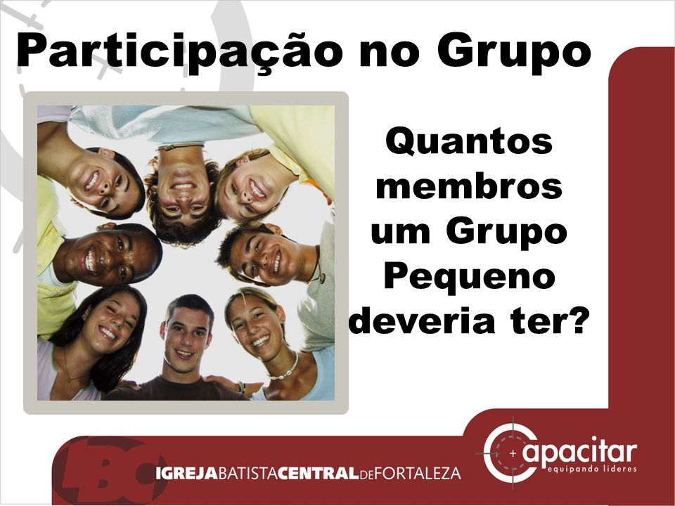 Participação no Grupo Quantos membros um Grupo Pequeno deveria ter?