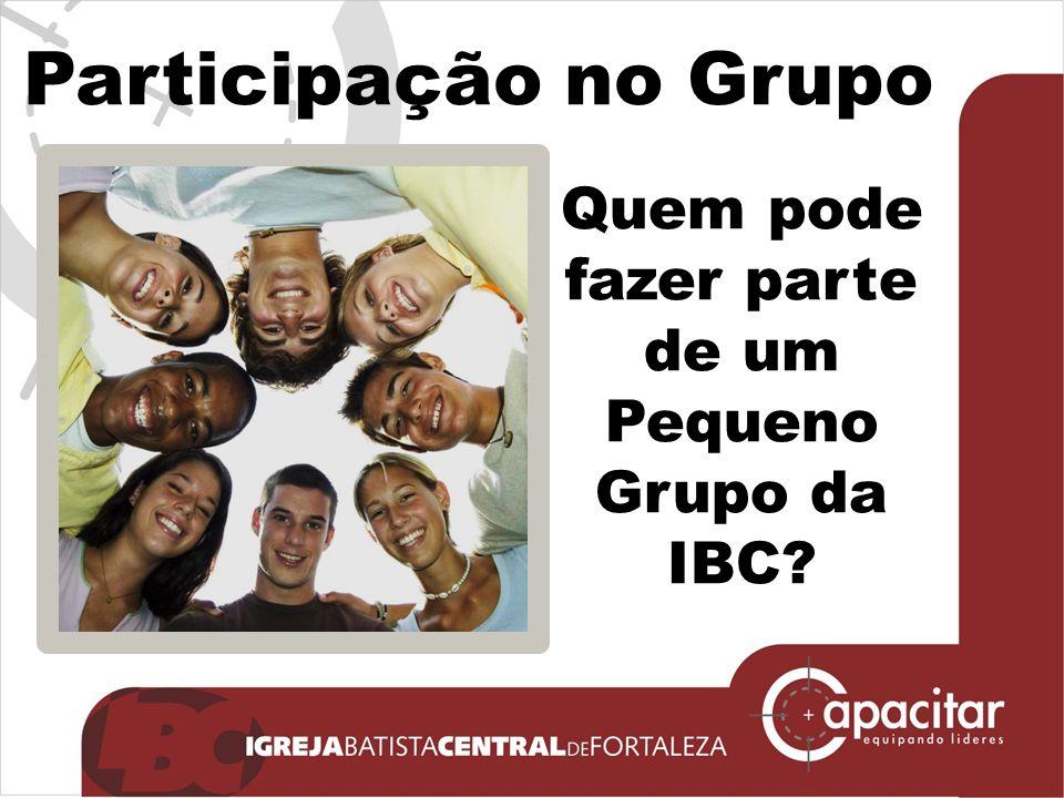 Participação no Grupo Quem pode fazer parte de um Pequeno Grupo da IBC?