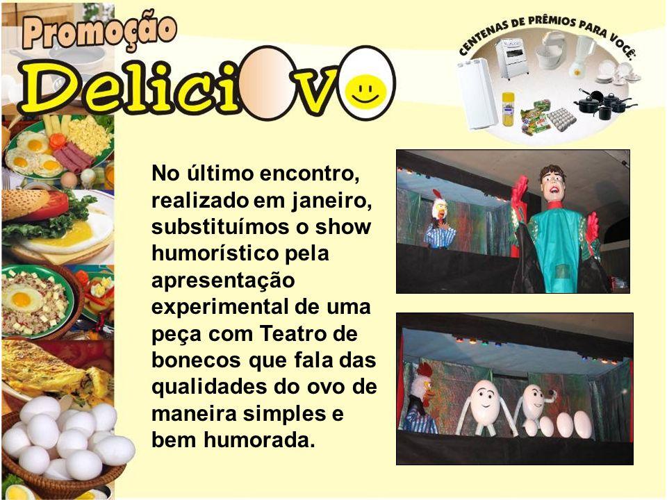 No último encontro, realizado em janeiro, substituímos o show humorístico pela apresentação experimental de uma peça com Teatro de bonecos que fala das qualidades do ovo de maneira simples e bem humorada.