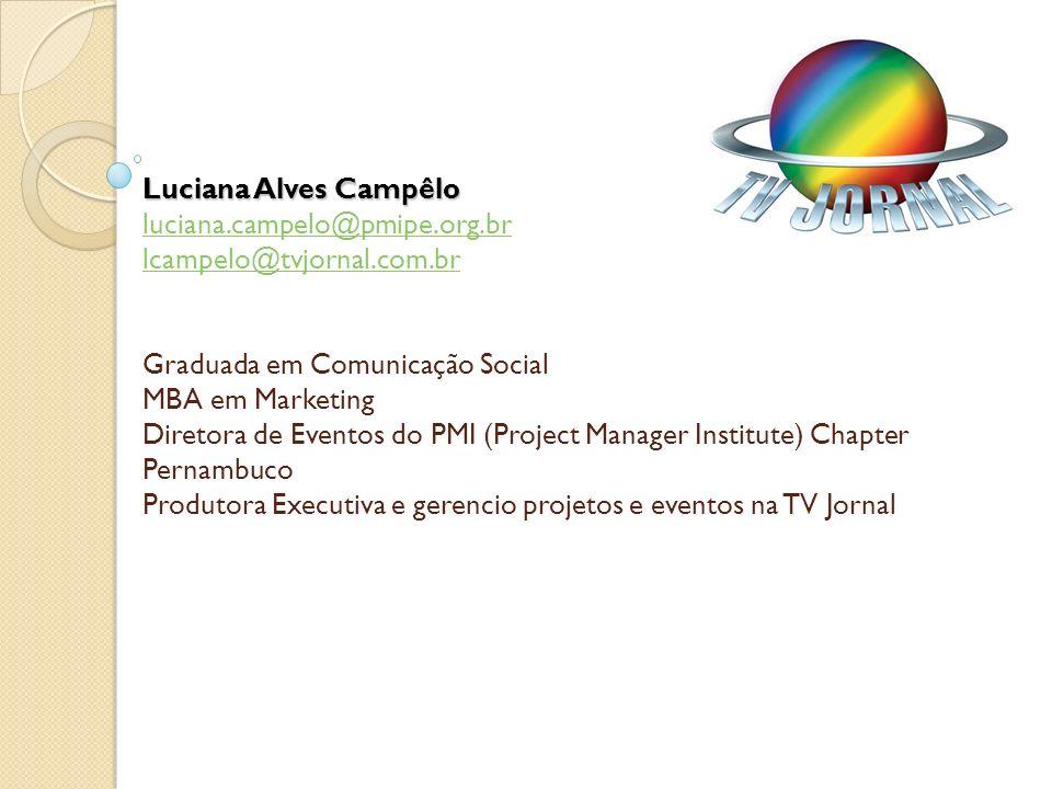 Luciana Alves Campêlo Luciana Alves Campêlo luciana.campelo@pmipe.org.br lcampelo@tvjornal.com.br Graduada em Comunicação Social MBA em Marketing Dire