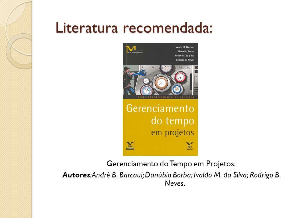 Literatura recomendada: Gerenciamento do Tempo em Projetos. Autores: André B. Barcaui; Danúbio Borba; Ivaldo M. da Silva; Rodrigo B. Neves.