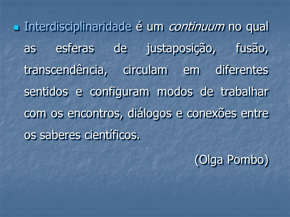 PARALELISMOPARALELISMOMULTIDISCIPLINARMULTIDISCIPLINAR PERSPECTVISMO CONVERGÊNCIA INTERDISCIPLINARINTERDISCIPLINAR
