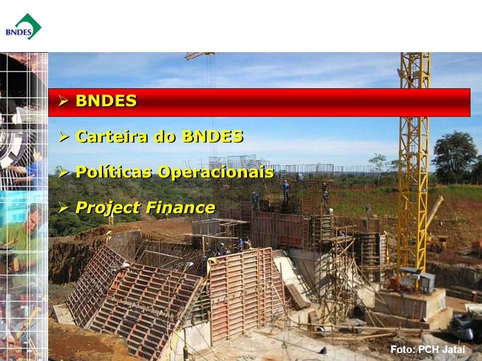 3 Foto: PCH Jataí BNDES Carteira do BNDES Políticas Operacionais Project Finance BNDES Carteira do BNDES Políticas Operacionais Project Finance