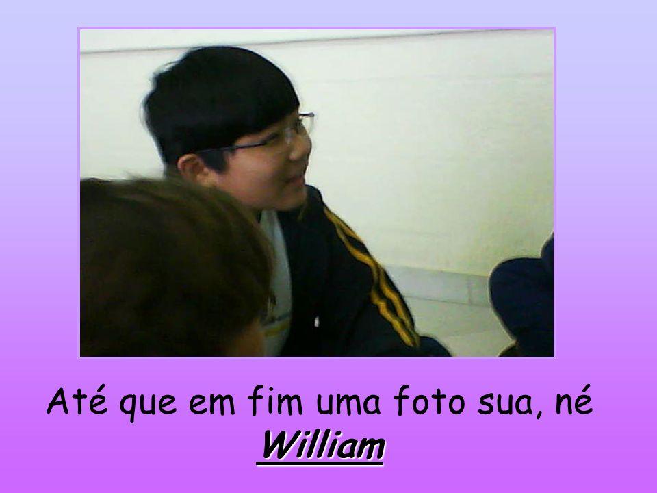 William Até que em fim uma foto sua, né William