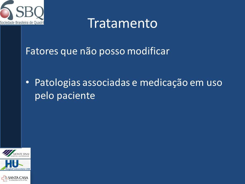 Tratamento Fatores que não posso modificar Patologias associadas e medicação em uso pelo paciente