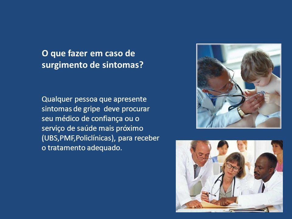 O que fazer em caso de surgimento de sintomas? Qualquer pessoa que apresente sintomas de gripe deve procurar seu médico de confiança ou o serviço de s