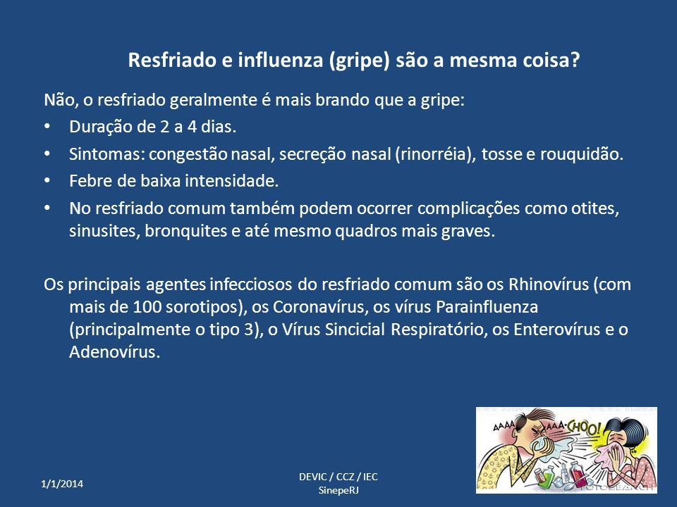 Não, o resfriado geralmente é mais brando que a gripe: Duração de 2 a 4 dias. Sintomas: congestão nasal, secreção nasal (rinorréia), tosse e rouquidão