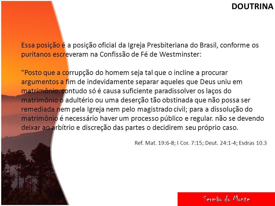 DOUTRINA Sermão do Monte Sermão do Monte Essa posição é a posição oficial da Igreja Presbiteriana do Brasil, conforme os puritanos escreveram na Confi