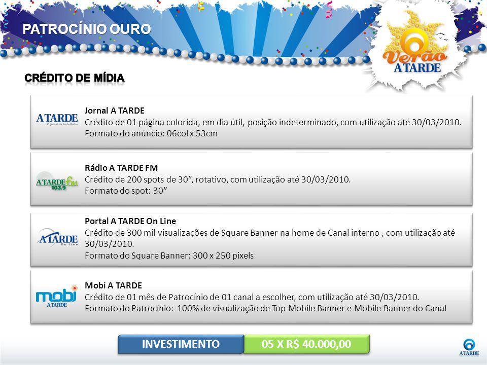 PATROCÍNIO OURO Jornal A TARDE Crédito de 01 página colorida, em dia útil, posição indeterminado, com utilização até 30/03/2010. Formato do anúncio: 0