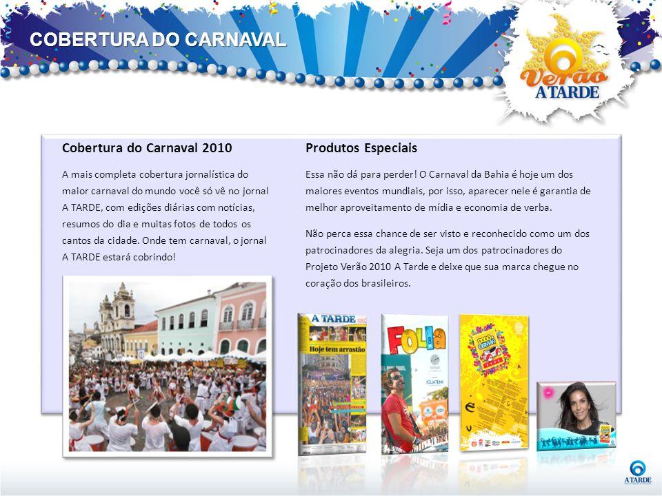 Produtos Especiais Essa não dá para perder! O Carnaval da Bahia é hoje um dos maiores eventos mundiais, por isso, aparecer nele é garantia de melhor a