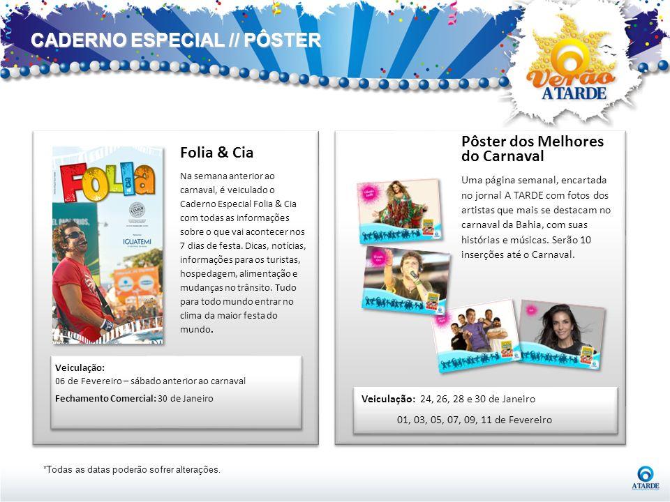 CADERNO ESPECIAL // PÔSTER Folia & Cia Na semana anterior ao carnaval, é veiculado o Caderno Especial Folia & Cia com todas as informações sobre o que