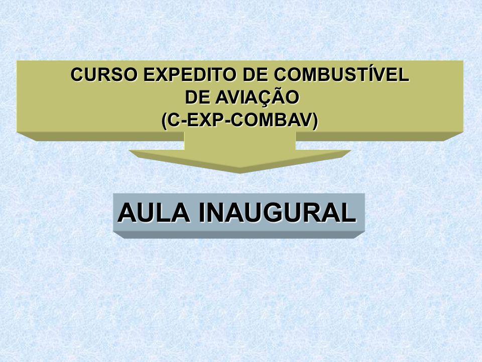 CURSO EXPEDITO DE COMBUSTÍVEL DE AVIAÇÃO DE AVIAÇÃO(C-EXP-COMBAV) AULA INAUGURAL