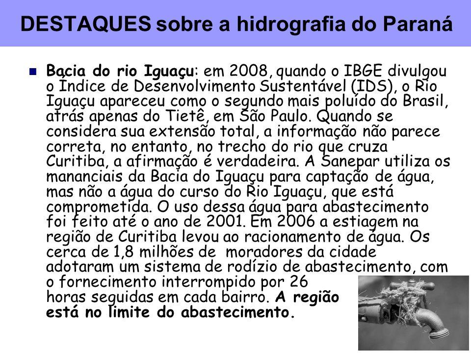 DESTAQUES sobre a hidrografia do Paraná Bacia do rio Iguaçu: em 2008, quando o IBGE divulgou o Índice de Desenvolvimento Sustentável (IDS), o Rio Igua