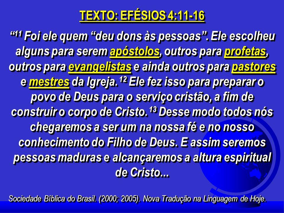 TEXTO: EFÉSIOS 4:11-16 11 Foi ele quem deu dons às pessoas.