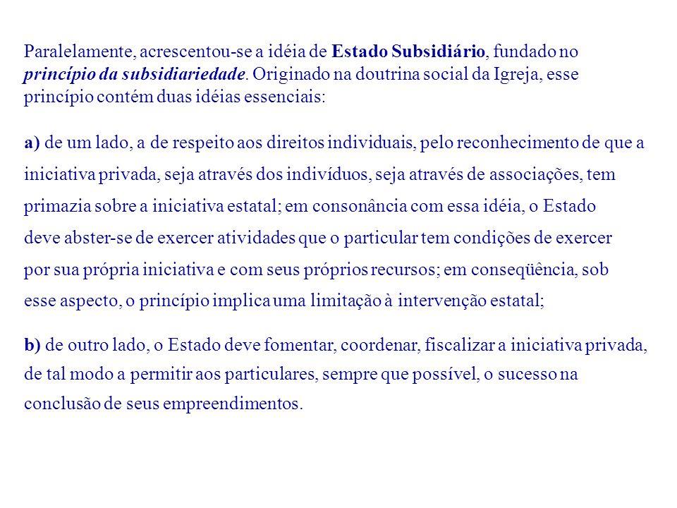 Paralelamente, acrescentou-se a idéia de Estado Subsidiário, fundado no princípio da subsidiariedade. Originado na doutrina social da Igreja, esse pri