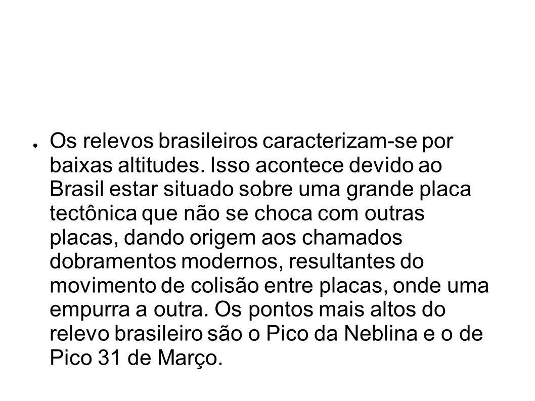 Os relevos brasileiros caracterizam-se por baixas altitudes. Isso acontece devido ao Brasil estar situado sobre uma grande placa tectônica que não se