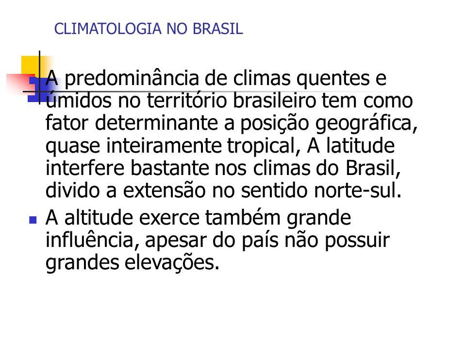 CLIMATOLOGIA NO BRASIL A predominância de climas quentes e úmidos no território brasileiro tem como fator determinante a posição geográfica, quase int