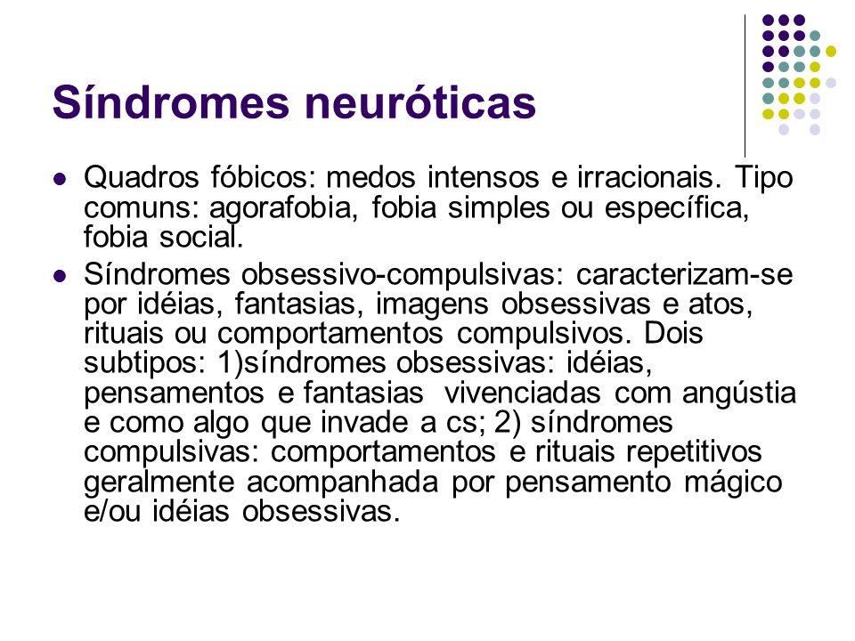 Síndromes neuróticas Quadros fóbicos: medos intensos e irracionais. Tipo comuns: agorafobia, fobia simples ou específica, fobia social. Síndromes obse