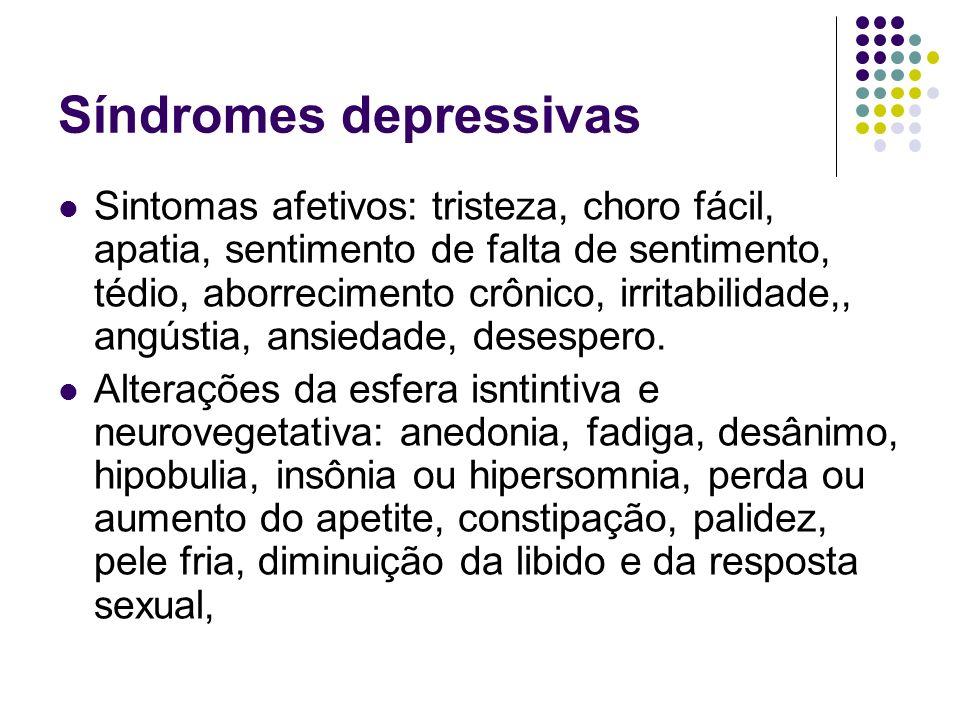 Síndromes depressivas Sintomas afetivos: tristeza, choro fácil, apatia, sentimento de falta de sentimento, tédio, aborrecimento crônico, irritabilidad