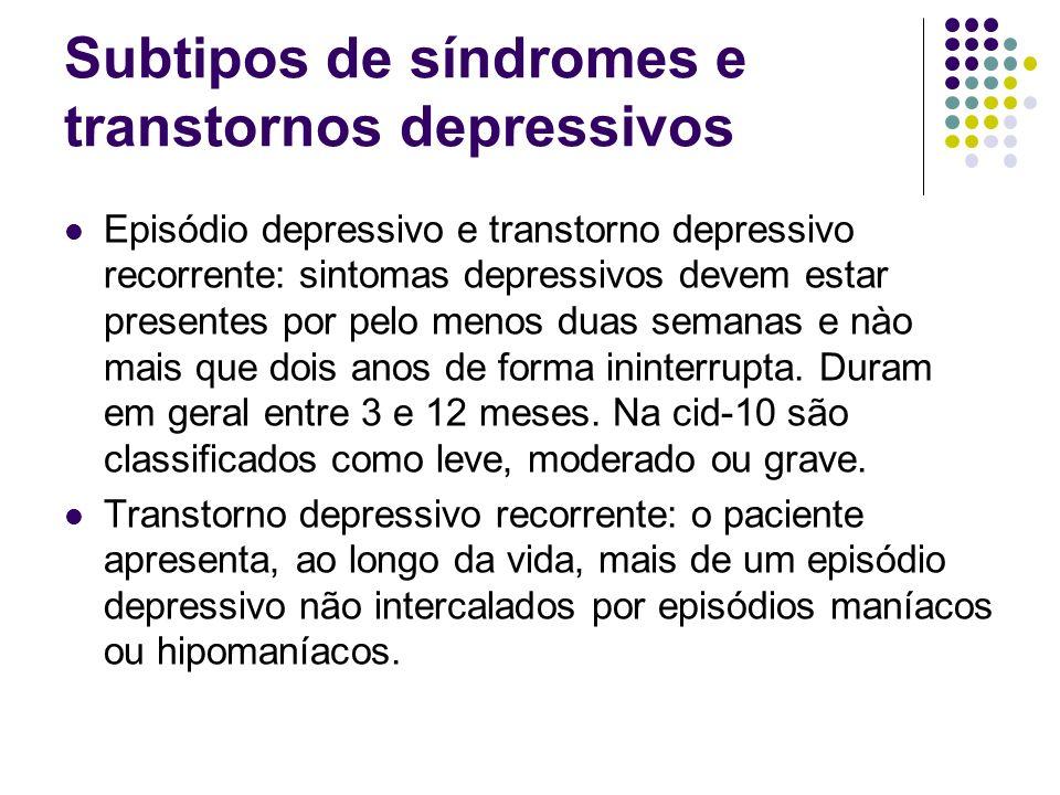 Subtipos de síndromes e transtornos depressivos Episódio depressivo e transtorno depressivo recorrente: sintomas depressivos devem estar presentes por