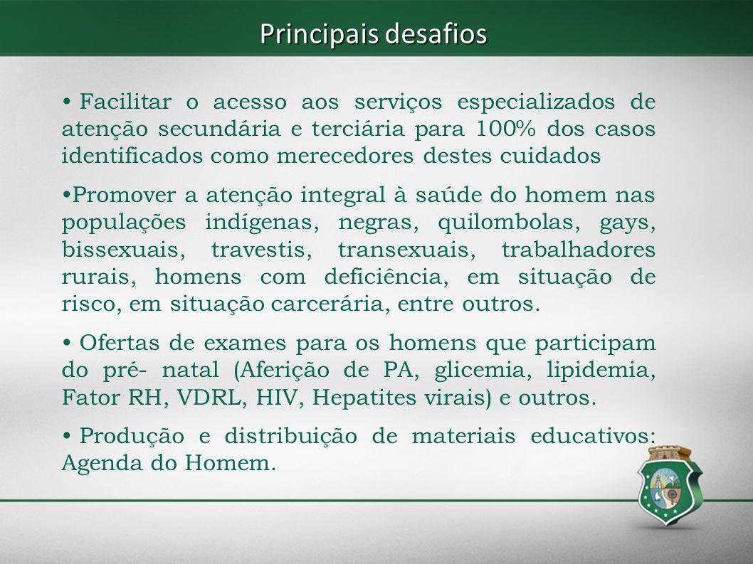 Principais desafios Facilitar o acesso aos serviços especializados de atenção secundária e terciária para 100% dos casos identificados como merecedore