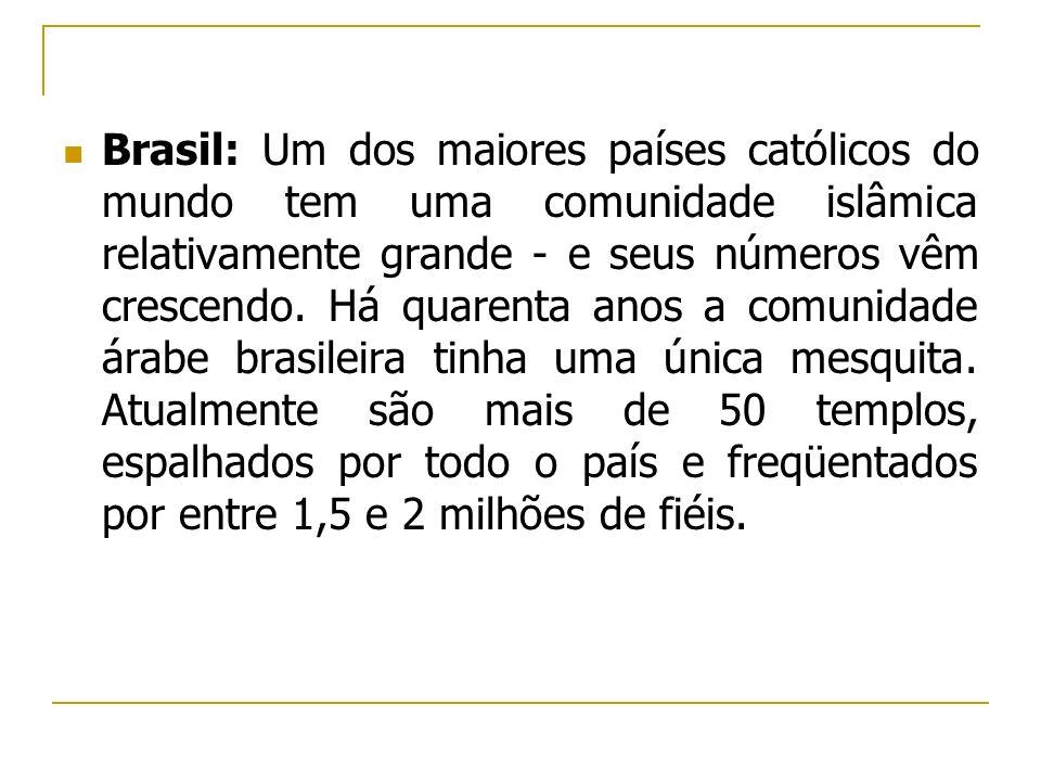 Brasil: Um dos maiores países católicos do mundo tem uma comunidade islâmica relativamente grande - e seus números vêm crescendo. Há quarenta anos a c
