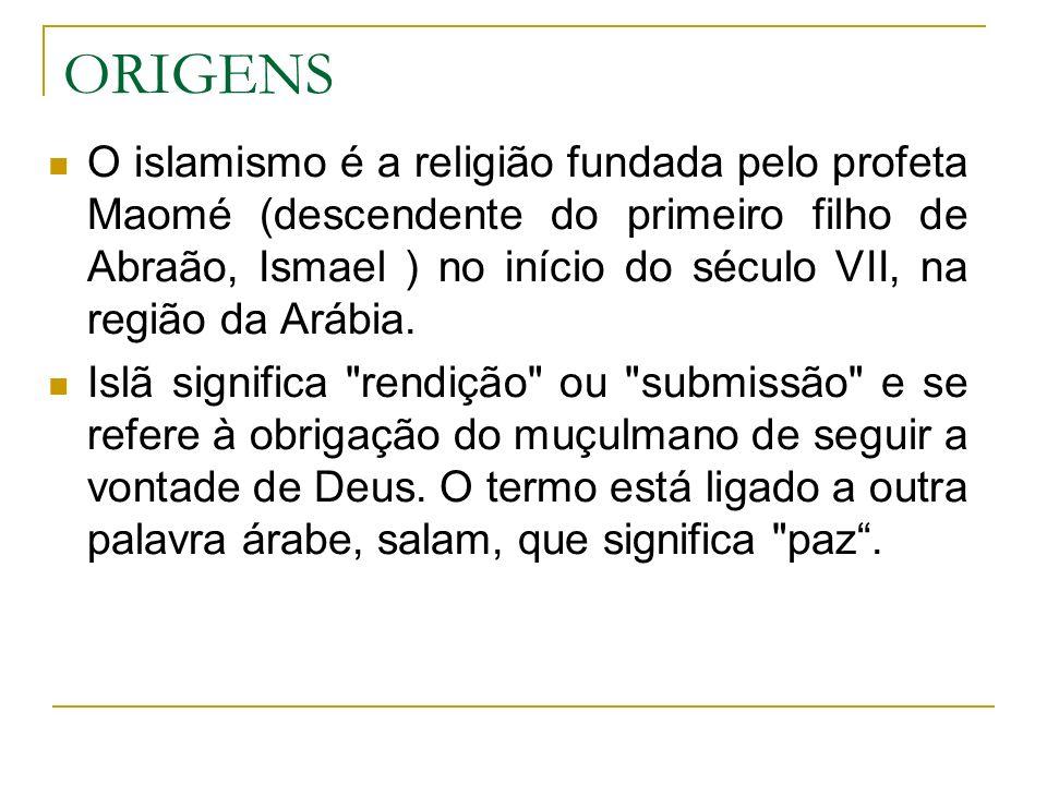 ORIGENS O islamismo é a religião fundada pelo profeta Maomé (descendente do primeiro filho de Abraão, Ismael ) no início do século VII, na região da A