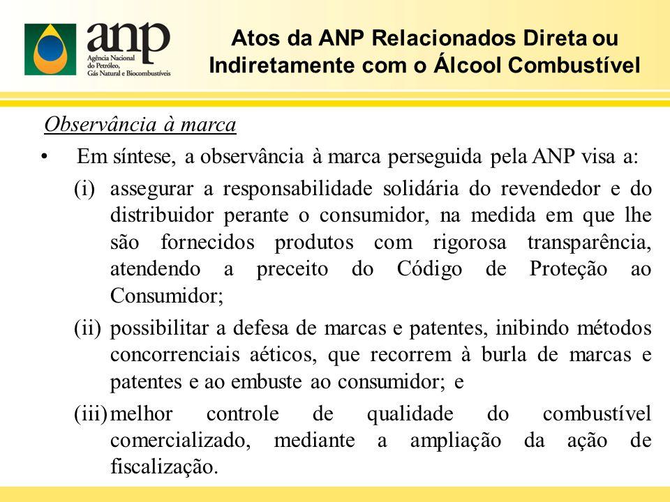 Atos da ANP Relacionados Direta ou Indiretamente com o Álcool Combustível Observância à marca Em síntese, a observância à marca perseguida pela ANP vi