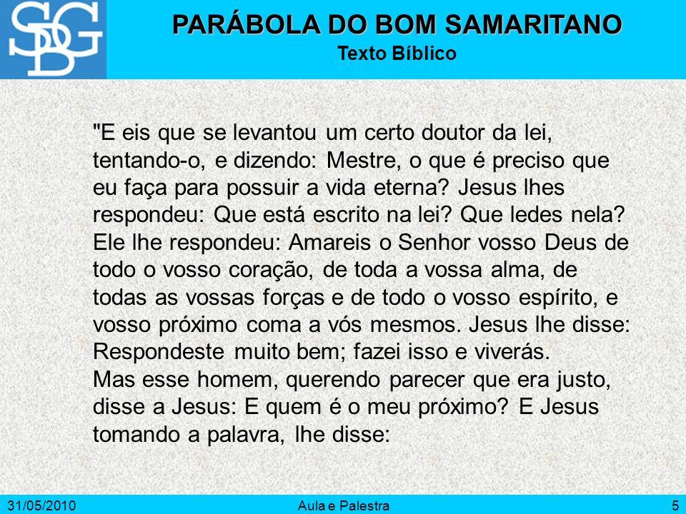 31/05/2010Aula e Palestra5 PARÁBOLA DO BOM SAMARITANO Texto Bíblico