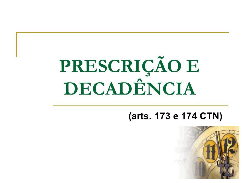 PRESCRIÇÃO E DECADÊNCIA (arts. 173 e 174 CTN)