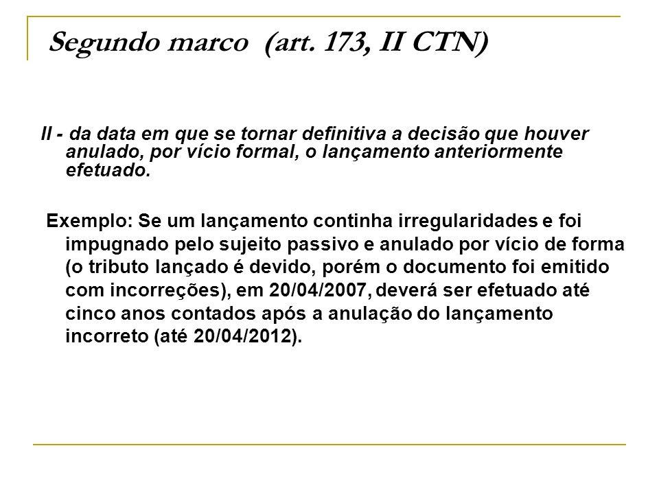Segundo marco (art. 173, II CTN) II - da data em que se tornar definitiva a decisão que houver anulado, por vício formal, o lançamento anteriormente e