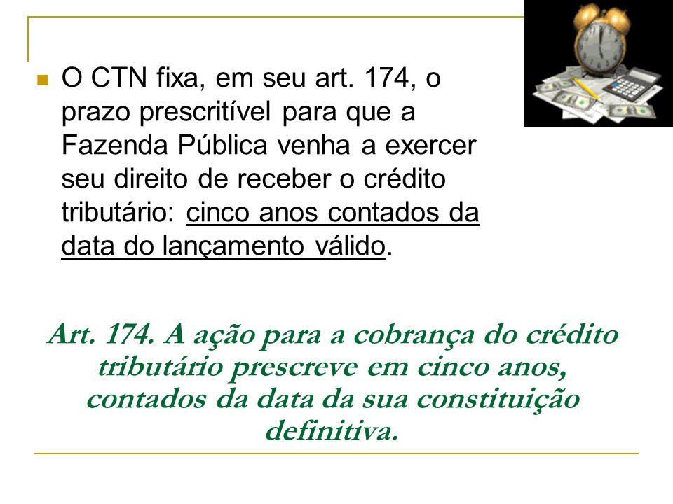 O CTN fixa, em seu art. 174, o prazo prescritível para que a Fazenda Pública venha a exercer seu direito de receber o crédito tributário: cinco anos c