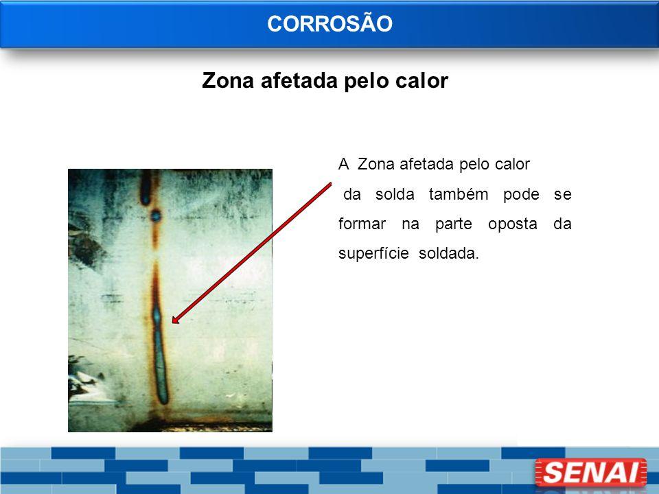 CORROSÃO A Zona afetada pelo calor da solda também pode se formar na parte oposta da superfície soldada. Zona afetada pelo calor