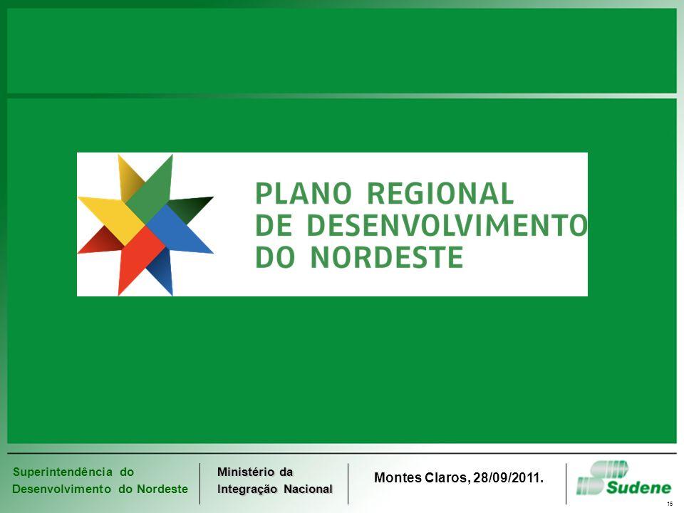 Superintendência do Desenvolvimento do Nordeste Ministério da Integração Nacional Montes Claros, 28/09/2011. 16