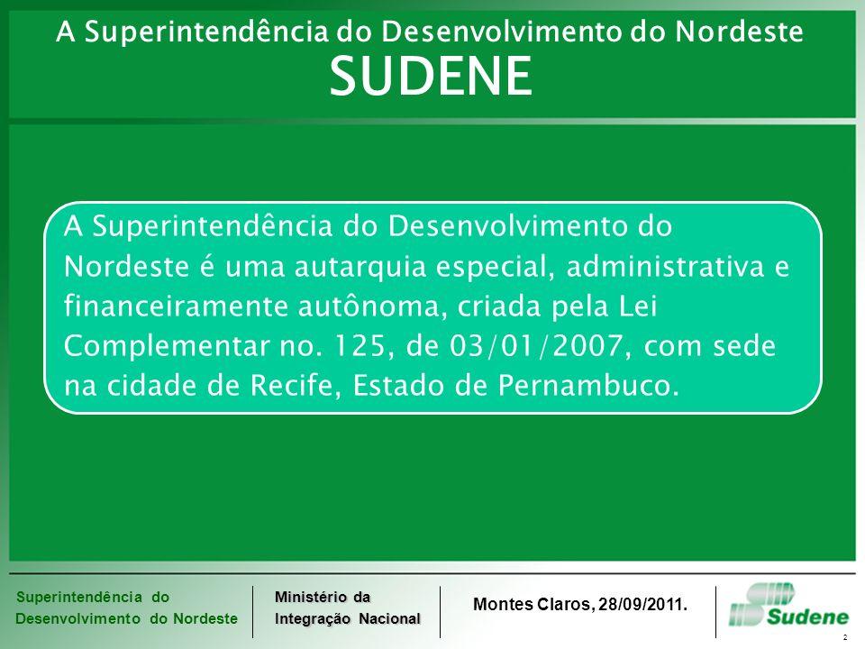 Superintendência do Desenvolvimento do Nordeste Ministério da Integração Nacional Montes Claros, 28/09/2011. 2 A Superintendência do Desenvolvimento d