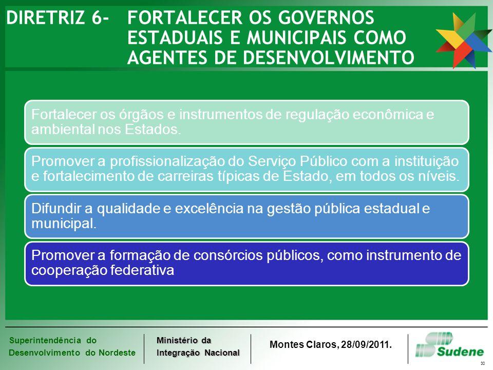 Superintendência do Desenvolvimento do Nordeste Ministério da Integração Nacional Montes Claros, 28/09/2011. 30 DIRETRIZ 6-FORTALECER OS GOVERNOS ESTA